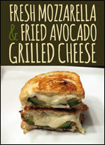 26 Truly Thrilling Grilled Cheese Sandwiches -  Fresh Mozzarella & Fried Avocado Grilled Cheese